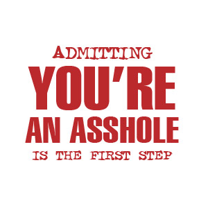 Funny admitting you're an asshole is the first step shirt