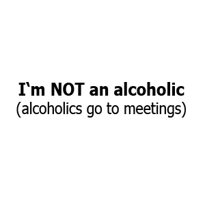 I'm not an alcoholic, alcoholics go to meetings funny beer drinking party shirt