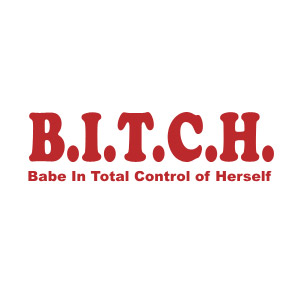 BITCH Babe in Total Control of Herself teeshirt