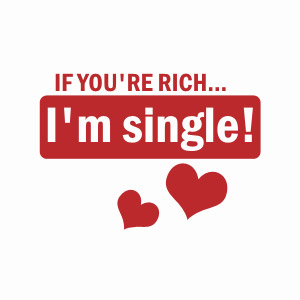 If you're rich i'm single women's tshirts