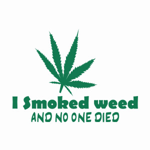 Funny I Smoked Weed and no one died pot smoking t-shirts