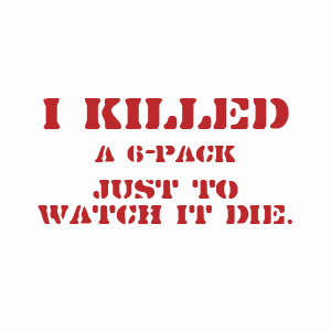 Funny beer drinking t-shirt i killed a six pack just to watch it die