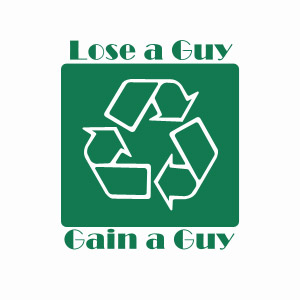Funny women's teeshirt - Recycle boys, lose a guy, gain a guy.