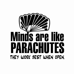 Minds are like Parachutes, they work best when open t-shirt