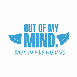 Out of my Mind, Back in 5 minutes crazy tshirt