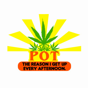 Funny Pot, The reason i get up every afternoon t-shirt