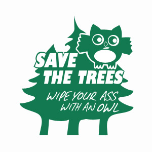 Save the trees wipe your ass with an owl