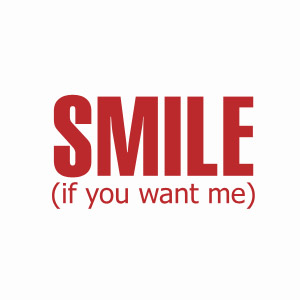 Smile if you want me teeshirt