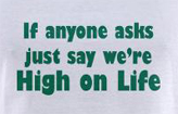 Weed t-shirts -- If anyone asks just say we're high on life funny drug t-shirt