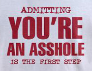 Admitting you're an asshole is the first step, rude t-shirt
