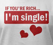 If you're rich i'm single funny womens t-shirt