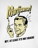 Marijuana hey at least it's not crack, funny weed t-shirt