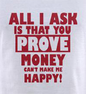 All i ask is that you prove money can't make me happy funny women's t-shirt