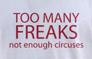 Too many freaks, not enough circuses, rude funny t-shirt