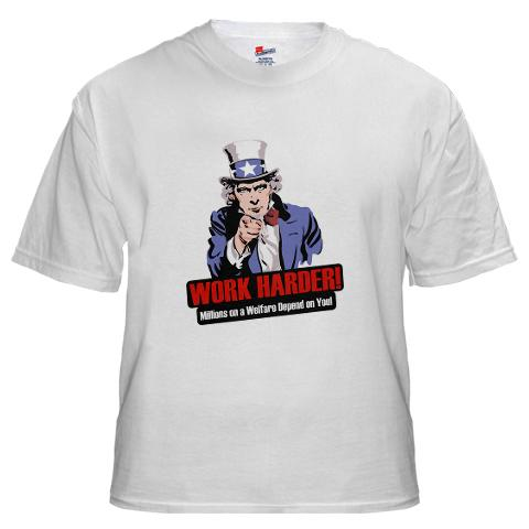 Uncle Sam says work harder millions on welfare depend on you -- Funny t-shirt