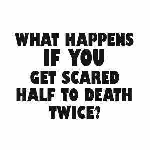 What happens if you get scared half to death twice t-shirt